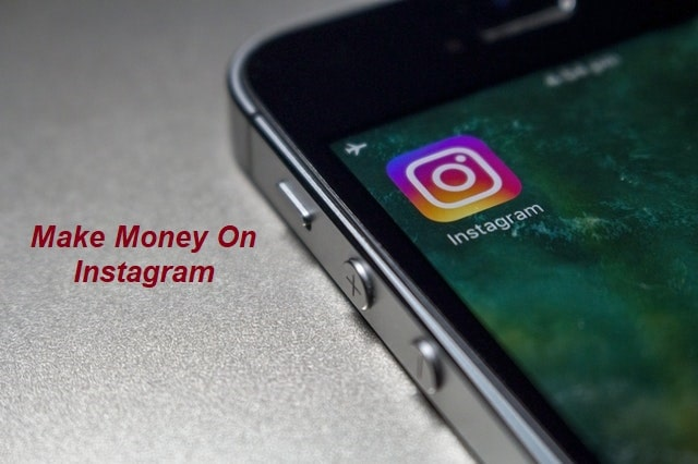 How to Make Money on Instagram - Top 3 Ideas