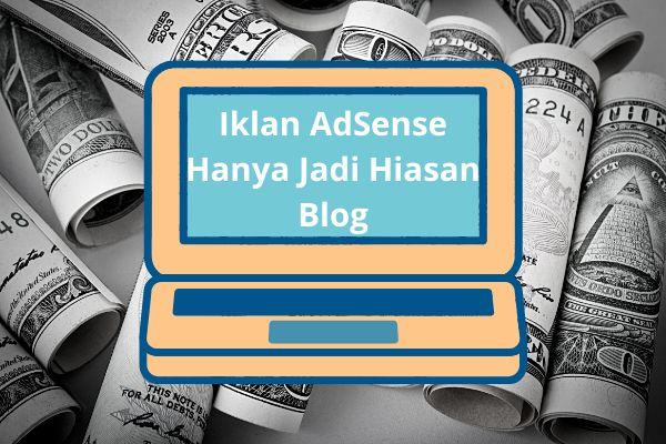 Saat iklan AdSense hanya jadi penghias blog