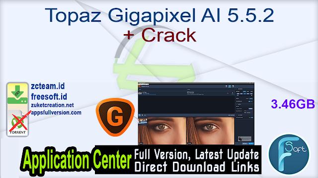Topaz Gigapixel AI 5.5.2 + Crack_ ZcTeam.id