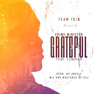 """MUSIC: Prime Minister Ft. Furious - """"Grateful"""" Mp3"""