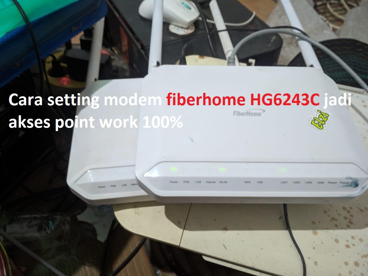 Cara Menjadikan Modem Fiberhome Hg6243c Menjadi Akses Point