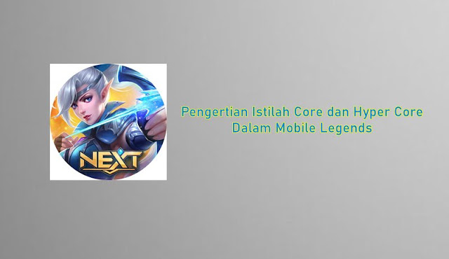 Pengertian Istilah Core dan Hyper Core Dalam Mobile Legends