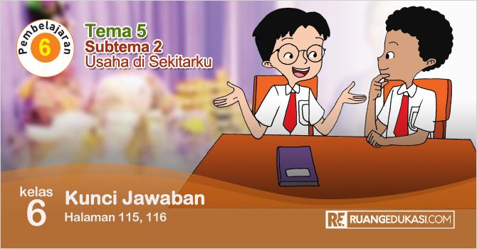 Kunci Jawaban Tematik Tema 5 Kelas 6 Halaman 115, 116 Kurikulum 2013