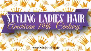 Kristin Holt | Styling Ladies' Hair, American 19th Century