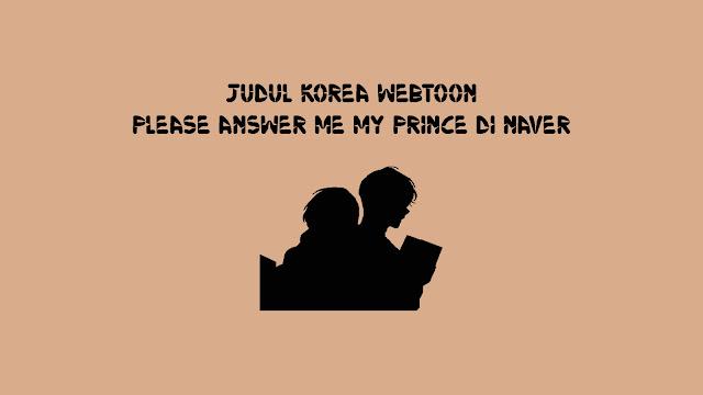 Judul Korea Webtoon Please Answer Me My Prince di Naver