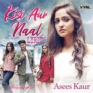 Kisi Aur Naal Lyrics - Asees Kaur Indian Pop [2019]