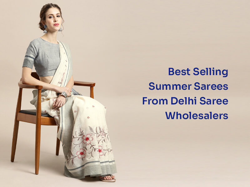 Best Selling Summer Sarees From Delhi Saree Wholesalers