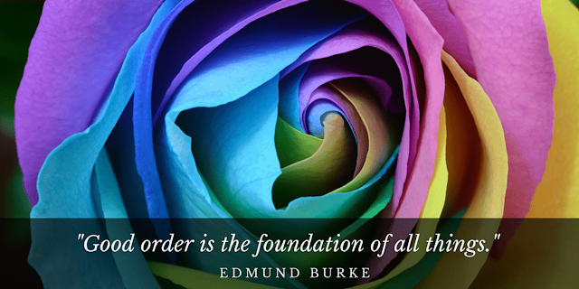 Good order is the foundation of all things – Edmund Burke