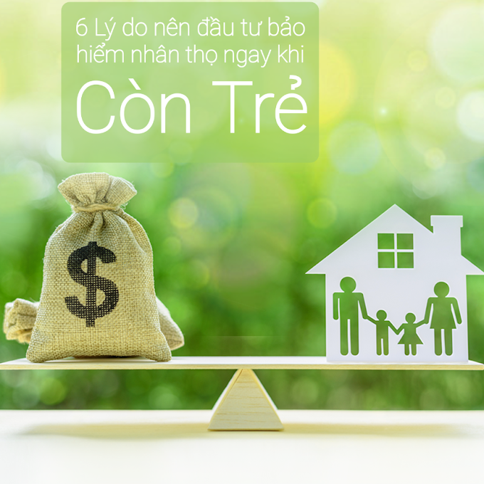 6 Lý do nên đầu tư bảo hiểm nhân thọ ngay khi Còn Trẻ