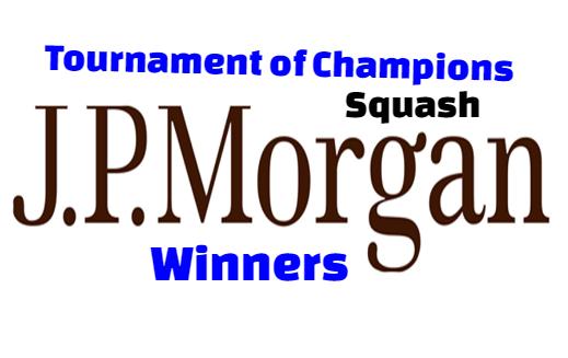 j.p morgan Tournament of Champions squash,past  winners-champions, history, list, by year.