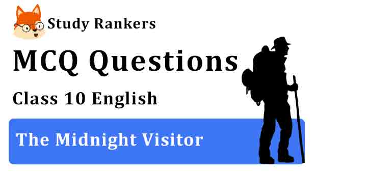 MCQ Questions for Class 10 English Chapter 3 The Midnight Visitor Footprints without Feet