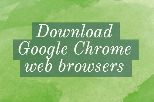 download Google Chrome web browsers [All Devices and OS]