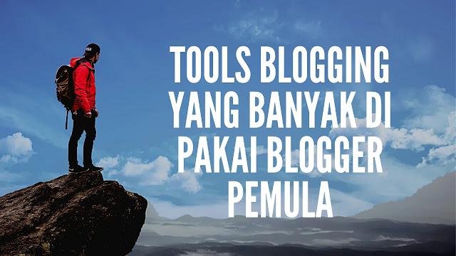 Tools Blogging Yang Banyak di pakai Blogger Pemula