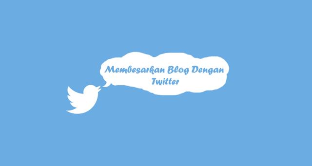 Bagaimana Cara Untuk Membesarkan Sebuah Blog Dengan Twitter