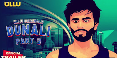 DUNALI Part 3 Ullu Webseries Release Date, Cast&Crew, StoryLine And How To Watch.