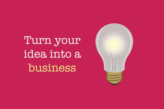 8 Steps To Turn You Idea Into A Business