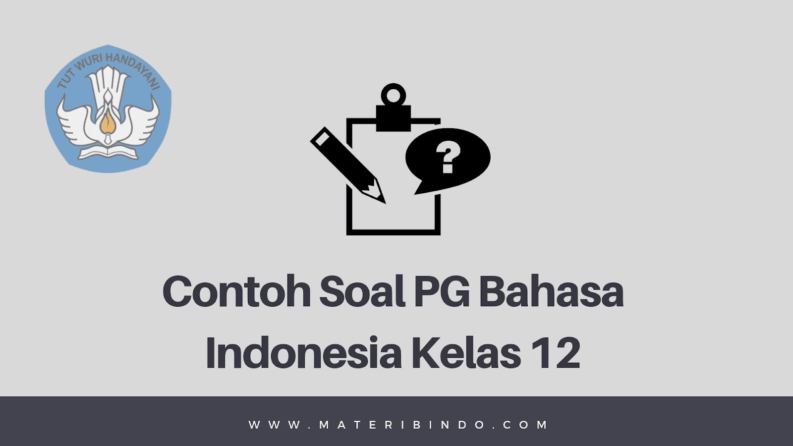 100 Contoh Soal Pg Bahasa Indonesia Kelas 12 Sma Smk Dan Kunci Jawabannya Lengkap