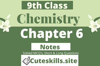 9th class Chemistry Notes Chapter 6- MCQ's, Questions and Numericals