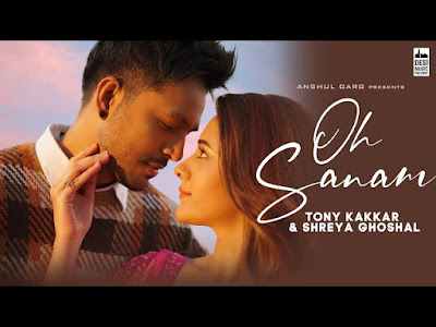 OH SANAM - Tony Kakkar & Shreya Ghoshal Song EnglishHindi Lyrics idoltube -