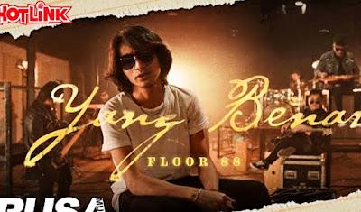 Lirik Lagu Floor 88 - Yang Benar (2020)