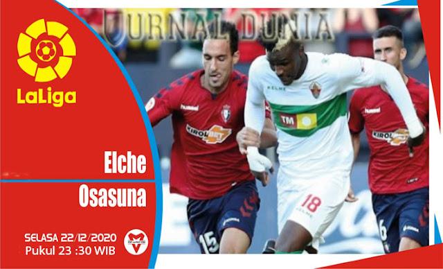 Prediksi Elche vs Osasuna, Selasa 22 Desember 2020 Pukul 23.30 WIB