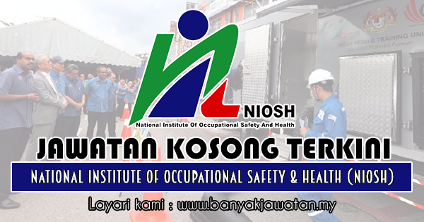 Jawatan Kosong 2018 di National Institute of Occupational Safety & Health (NIOSH)