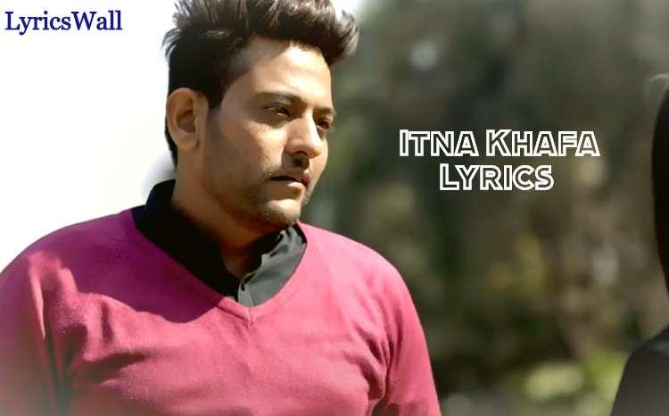 Itna Khafa Lyrics