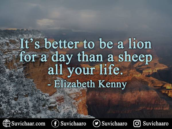 It's Better To Be A Lion For A Day Than A Sheep All Your Life. - Elizabeth Kenny .jpgIt's Better To Be A Lion For A Day Than A Sheep All Your Life. - Elizabeth Kenny .jpg