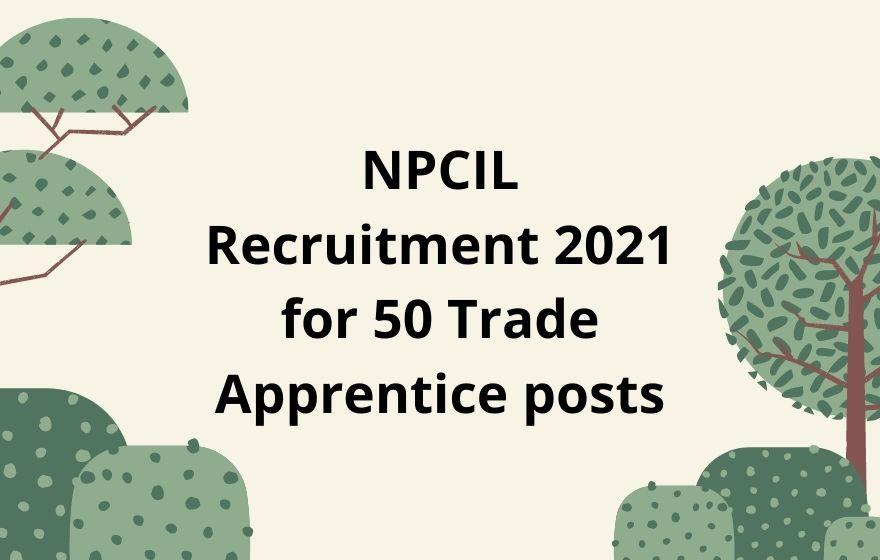 NPCIL Recruitment 2021 for 50 Trade Apprentice posts