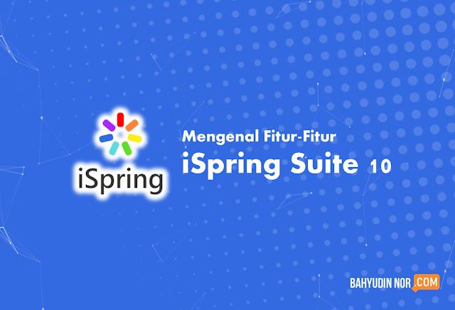 Fasilitas & Fitur iSpring Suite 10