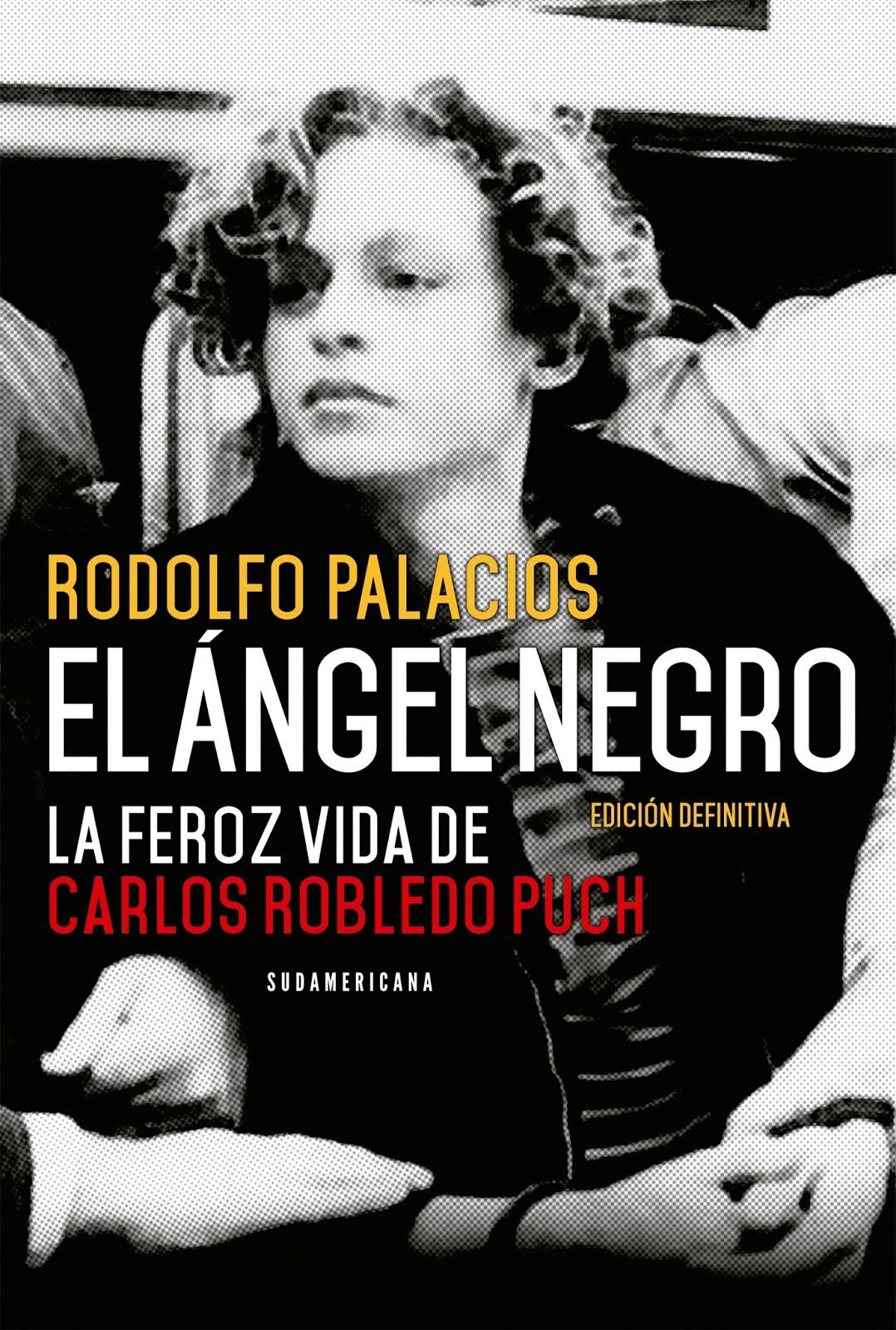 El ángel negro. La feroz vida de Carlos Robledo Puch, por Rodolfo ...