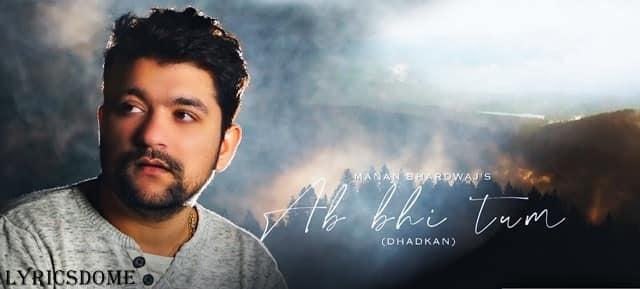 Ab Bhi Tum (Dhadkan) Lyrics - Manan Bhardwaj