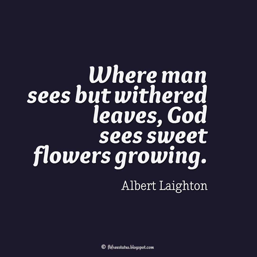 "Easter Quatation, ""Where man sees but withered leaves, God sees sweet flowers growing."" ― Albert Laighton"