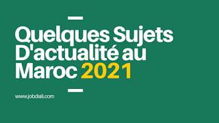 Quelques sujets d'actualité au Maroc 2021