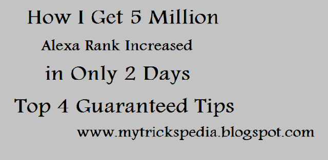 Top 4 Guaranteed Tips For Increasing Your Website Alexa Rank in Only 2 Days