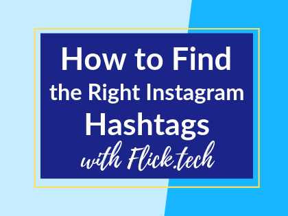 How to Find the Right Instagram Hashtags with Flick.Tech
