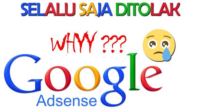 Kenapa Situs Saya Selalu Ditolak Google Adsense ???