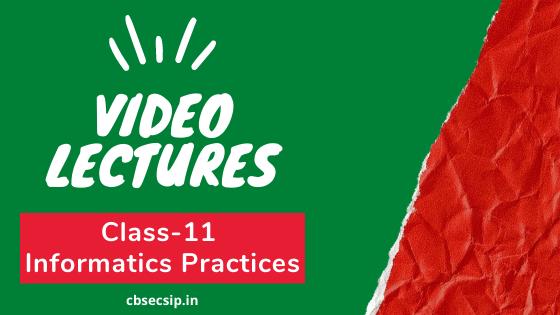 Class 11 Informatics Practices Video Lectures