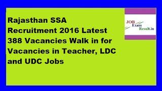 Rajasthan SSA Recruitment 2016 Latest 388 Vacancies Walk in for Vacancies in Teacher, LDC and UDC Jobs