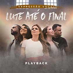 Baixar Música Gospel Lute Até O Final (Playback) - Expressão Vocal Mp3
