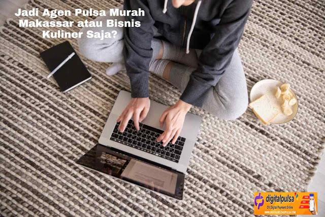Jadi Agen Pulsa Murah Makassar atau Bisnis Kuliner Saja?