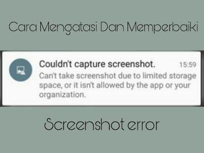 Tidak Bisa Screenshot, Inilah Cara Mengatasi Dan Memperbaiki Screenshot Error Pada Android