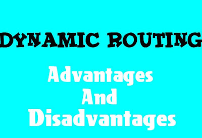 7 Advantages and Disadvantages of Dynamic Routing | Drawbacks & Benefits of Dynamic Routing