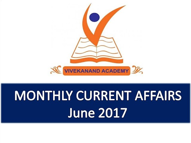 Vivekanand Academy Current Affairs Monthly - June 2017
