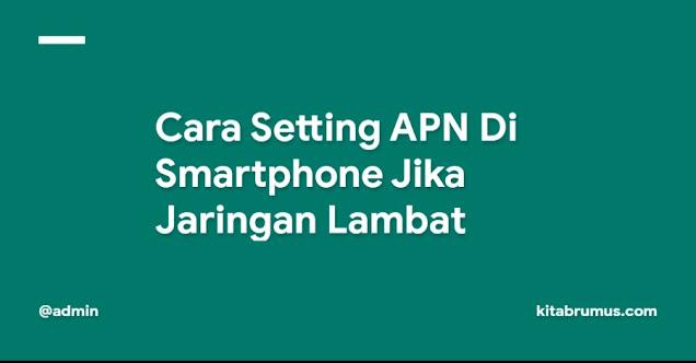 Cara Setting APN Di Smartphone Jika Jaringan Lambat
