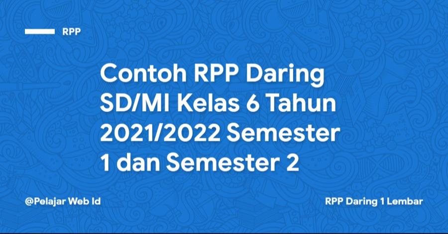 Contoh RPP Daring SD/MI Kelas 6 Tahun 2021/2022 Semester 1 dan Semester 2