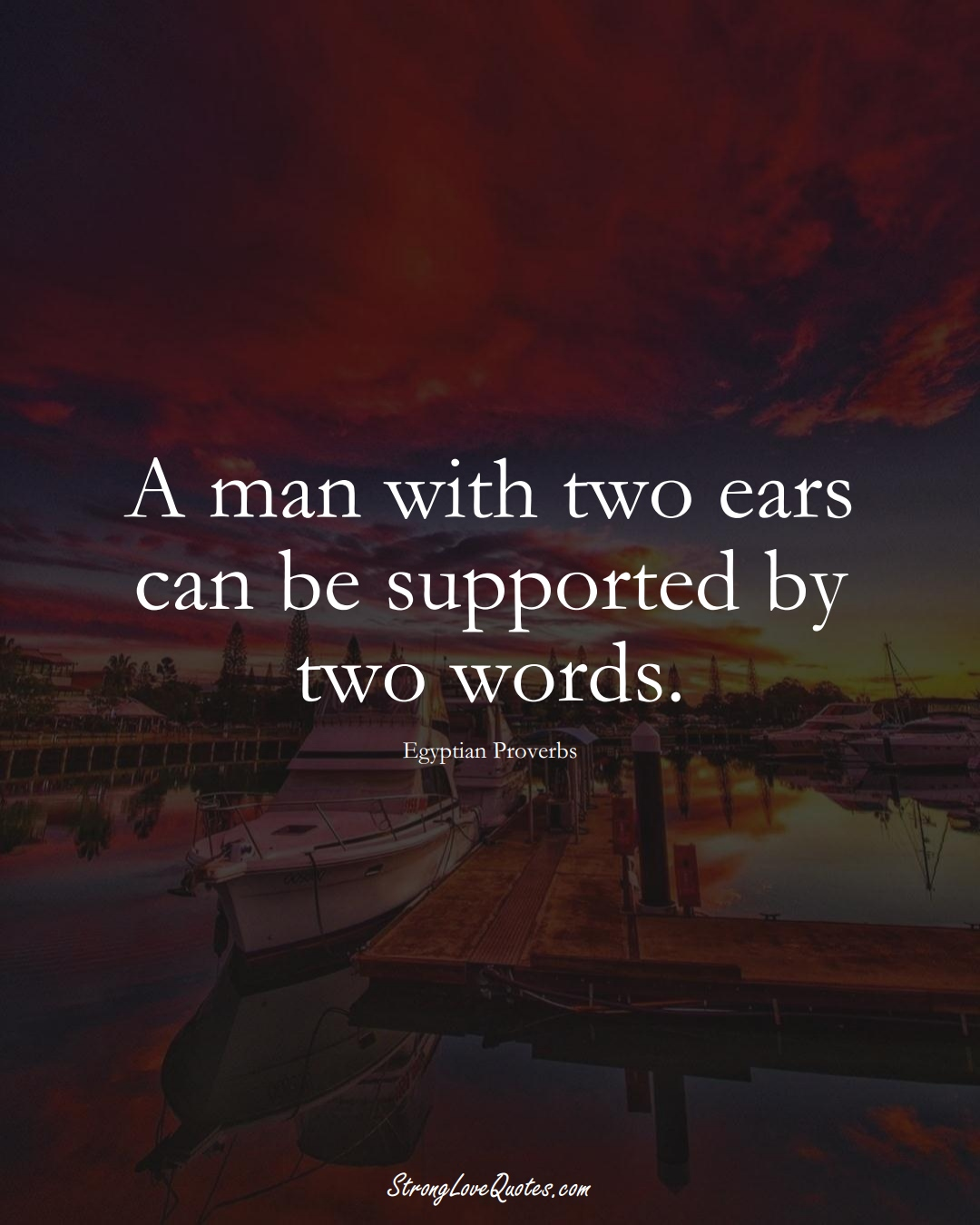 A man with two ears can be supported by two words. (Egyptian Sayings);  #MiddleEasternSayings