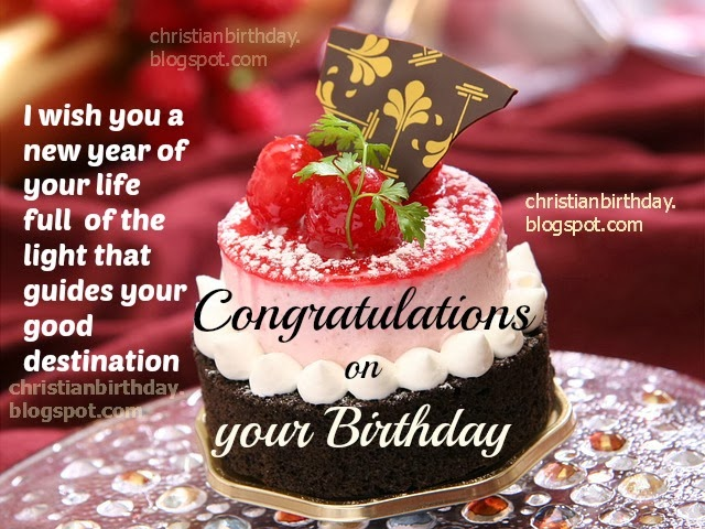 Congratulations on your Birthday. Free christian card with christian quotes for man, woman on his or her birthday. Free images with happy birthday quotes for facebook, for sending by mobile. Nice images by Mery Bracho