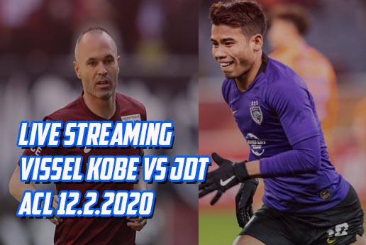 Live Streaming Vissel Kobe vs JDT ACL 12.2.2020
