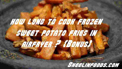 how long to cook frozen sweet potato fries in airfryer ? {Bonus}